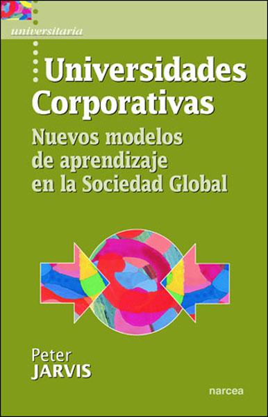 UNIVERSIDADES CORPORATIVAS: NUEVOS MODELOS DE APRENDIZAJE EN LA SOCIED