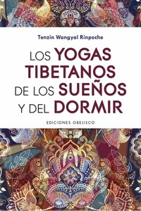YOGAS TIBETANOS DE LOS SUEÑOS Y DEL DORMIR, LOS.