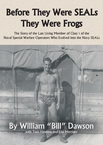 BEFORE THEY WERE SEALS THEY WERE FROGS. THE STORY OF THE LAST LIVING MEMBER OF CLASS 1 OF THE N