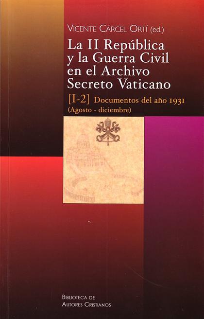 LA II REPÚBLICA Y LA GUERRA CIVIL EN EL ARCHIVO SECRETO VATICANO: DOCUMENTOS DEL.