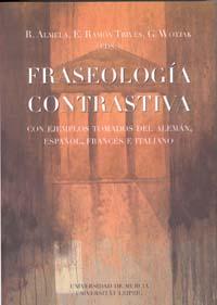 FRASEOLOGÍA CONTRASTIVA: CON EJEMPLOS TOMADOS DEL ALEMÁN, ESPAÑOL, FRANCÉS E ITALIANO