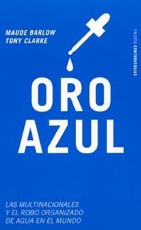 ORO AZUL: LAS MULTINACIONALES Y EL ROBO ORGANIZADO DE AGUA EN EL MUNDO