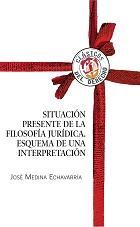LA SITUACIÓN PRESENTE DE LA FILOSOFÍA JURÍDICA : ESQUEMA DE UNA INTERPRETACIÓN
