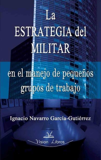 LA ESTRATEGIA DEL MILITAR                                                       EN EL MANEJO DE