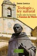 TEOLOGÍA Y LEY NATURAL : ESTUDIO SOBRE LAS LECCIONES DE FRANCISCO DE VITORIA