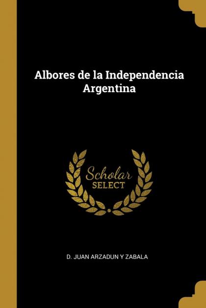 ALBORES DE LA INDEPENDENCIA ARGENTINA