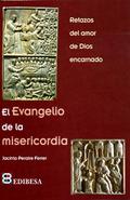 EL EVANGELIO DE LA MISERICORDIA : RETAZOS DEL AMOR DE DIOS ENCARNADO