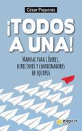 ¡TODOS A UNA!. MANUAL PARA LÍDERES, DIRECTORES Y COORDINADORES DE EQUIPOS