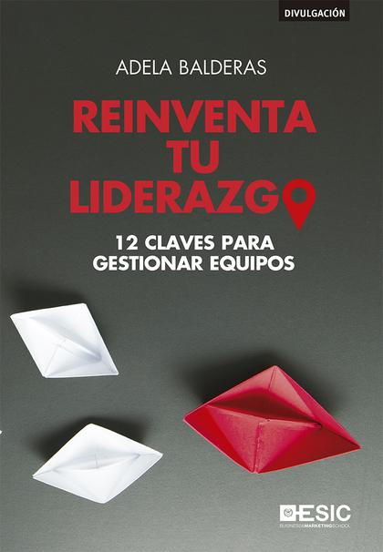 REINVENTA TU LIDERAZGO                                                          12 CLAVES PARA