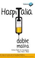 HOSPITALIA DOBLE MALTA : UN VIAJE AL CENTRO DE LA SANIDAD PÚBLICA