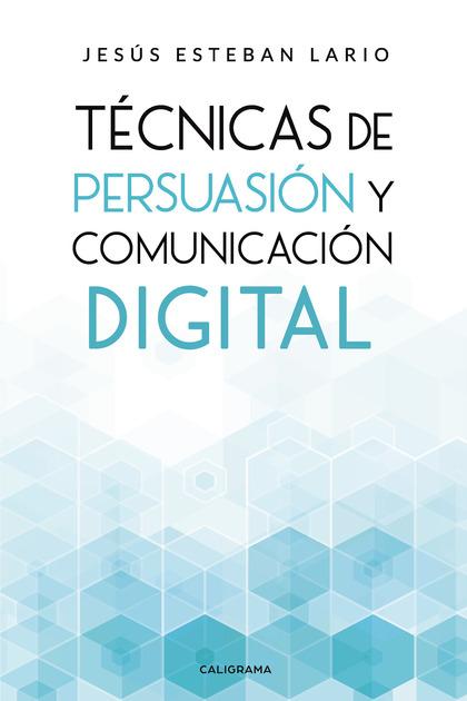 TÉCNICAS DE PERSUASIÓN Y COMUNICACIÓN DIGITAL.