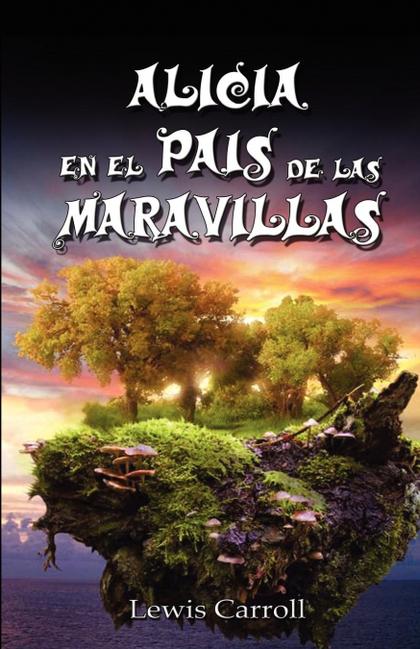 ALICIA EN EL PAIS DE LAS MARAVILLAS / ALICE´S ADVENTURES IN WONDERLAND, ILUSTRAD.