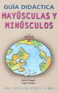 MAYÚSCULAS Y MINÚSCULOS, EDUCACIÓN INFANTIL, 4 AÑOS. GUÍA DIDÁCTICA
