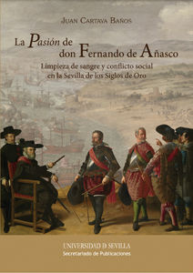 LA PASIÓN DE DON FERNANDO DE AÑASCO.. LIMPIEZA DE SANGRE Y CONFLICTO SOCIAL EN LA SEVILLA DE LO