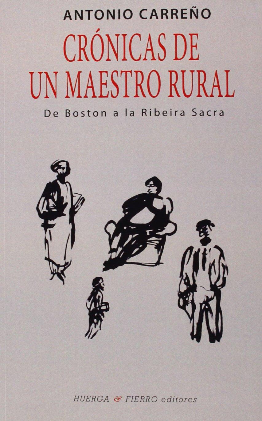 CRÓNICAS DE UN MAESTRO RURAL. DE BOSTON A LA RIBEIRA SACRA