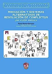 MEDIACIÓN Y SISTEMAS ALTERNATIVOS DE RESOLUCIÓN DE CONFLICTOS : UNA VISIÓN JURÍDICA