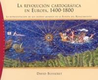 LA REVOLUCIÓN CARTOGRÁFICA EN EUROPA, 1400-1800: LA REPRESENTACIÓN DE LOS NUEVOS MUNDOS EN LA E