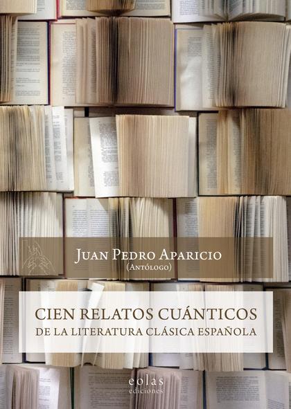 CIEN RELATOS CUÁNTICOS DE LA LITERATURA CLÁSICA ESPAÑOLA