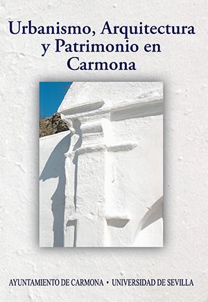 URBANISMO, ARQUITECTURA Y PATRIMONIO EN CARMONA. ACTAS DEL IX CONGRESO DE HISTORIA DE CARMONA