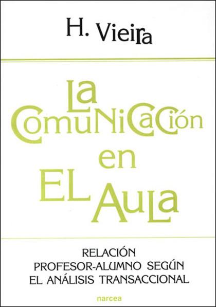 LA COMUNICACIÓN EN EL AULA: RELACIÓN PROFESOR-ALUMNO SEGÚN EL ANÁLISIS TRANSACCIONAL