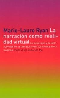 LA NARRACIÓN COMO REALIDAD VIRTUAL: LA INMERSIÓN Y LA INTERACTIVIDAD EN LA LITERATURA Y EN LOS