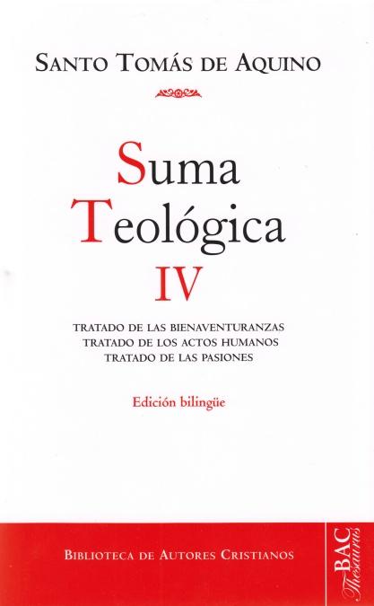 SUMA TEOLÓGICA. IV (IV: 1-2 Q.1-48): TRATADO DE LAS BIENAVENTURANZAS; TRATADO DE.