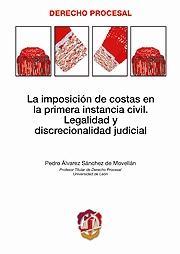 LA IMPOSICIÓN DE COSTAS EN LA PRIMERA INSTANCIA CIVIL : LEGALIDAD Y DISCRECIONALIDAD JUDICIAL