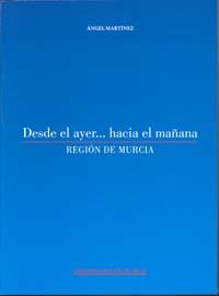 DESDE EL AYER...HACIA EL MAÑANA                                                 REGION DE MURCI