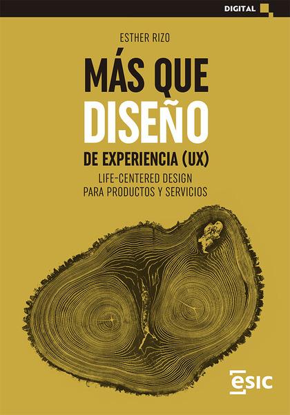 MÁS QUE DISEÑO DE EXPERIENCIA (UX). LIFE-CENTERED DESIGN PARA PRODUCTOS Y SERVICIOS