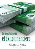 CÓMO ALCANZAR EL ÉXITO FINANCIERO