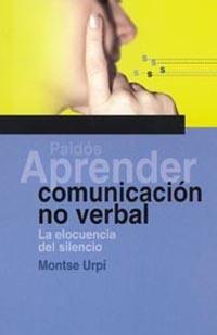 APRENDER COMUNICACIÓN NO VERBAL: LA ELOCUENCIA DEL SILENCIO