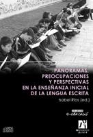 PANORAMAS, PREOCUPACIONES Y PERSPECTIVAS EN LA ENSEÑANZA INICIAL DE LA LENGUA ESCRITA