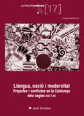 LLENGUA, NACIÓ I MODERNITAT : PROJECTES I CONFLICTES EN LA CATALUNYA DELS SEGLES XIX I IX
