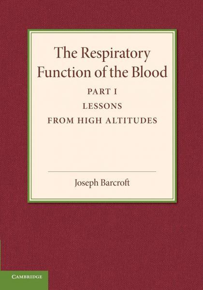 THE RESPIRATORY FUNCTION OF THE BLOOD, PART 1, LESSONS FROM HIGH ALTITUDES