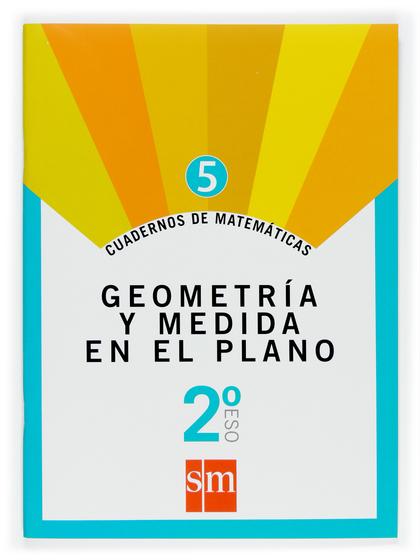 MATEMÁTICAS, GEOMETRÍA Y MEDIDA EN EL PLANO, 2 ESO. CUADERNO 5