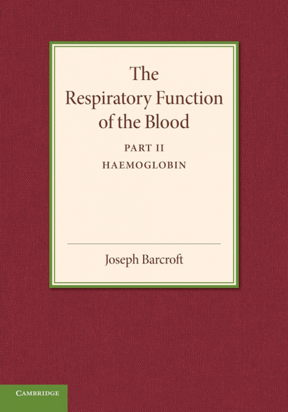 THE RESPIRATORY FUNCTION OF THE BLOOD, PART 2, HAEMOGLOBIN