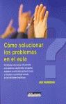 CÓMO SOLUCIONAR LOS PROBLEMAS EN EL AULA: ESTRATEGIAS PARA EVALUAR EFICAZMENTE A LOS ALUMNOS, C