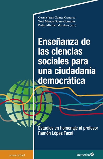 ENSEÑANZA DE LAS CIENCIAS SOCIALES PARA UNA CIUDADANÍA DEMOCRÁTICA. ESTUDIOS EN HOMENAJE AL PRO