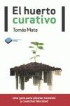 EL HUERTO CURATIVO : UN GUÍA PARA PLANTAR TOMATES Y COSECHAR LA FELICIDAD