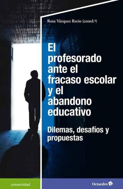 EL PROFESORADO ANTE EL FRACASO ESCOLAR Y EL ABANDONO EDUCATIVO. DILEMAS, DESAFÍOS Y PROPUESTAS