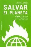 SALVAR EL PLANETA: PLAN B : ECOLOGÍA PARA UN MUNDO EN PELIGRO