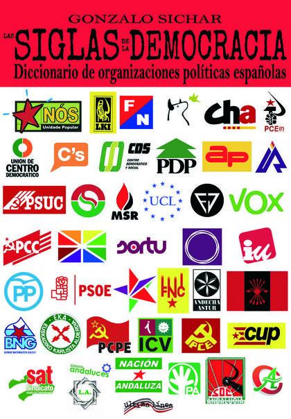 LAS SIGLAS DE LA DEMOCRACIA : DICCIONARIO DE ORGANIZACIONES POLÍTICAS ESPAÑOLAS