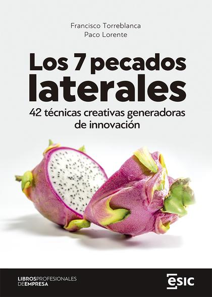 LOS 7 PECADOS LATERALES. 42 TÉCNICAS CREATIVAS GENERADORAS DE INNOVACIÓN