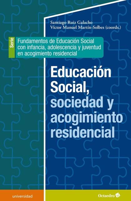 EDUCACIÓN SOCIAL, SOCIEDAD Y ACOGIMIENTO RESIDENCIAL. FUNDAMENTOS DE EDUCACIÓN SOCIAL CON INFAN