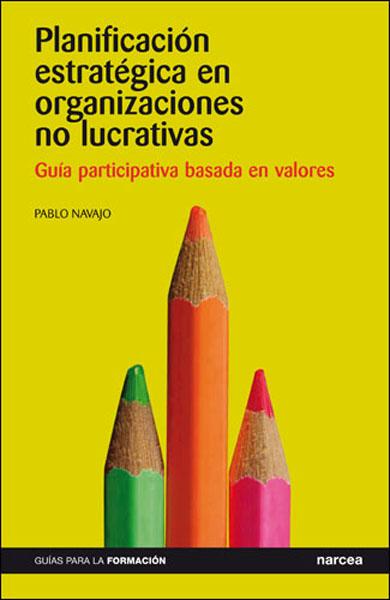 PLANIFICACIÓN ESTRATÉGICA EN ORGANIZACIONES NO LUCRATIVAS : GUÍA PARTICIPATIVA BASADA EN VALORE
