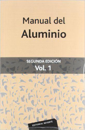 MANUAL DEL ALUMINIO. VOL. 1.