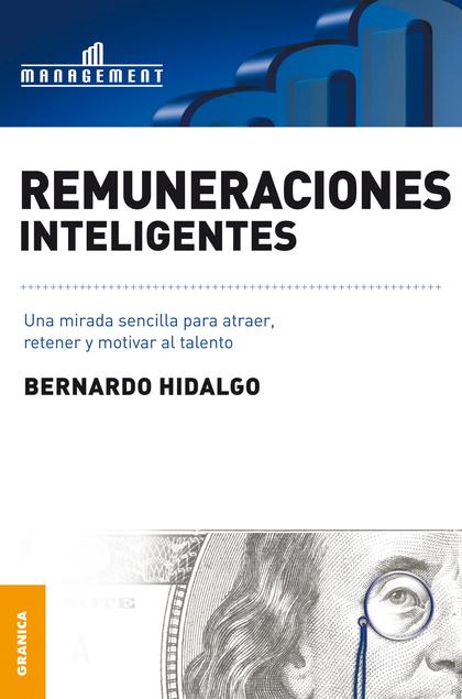 REMUNERACIONES INTELIGENTES. UNA MIRADA SENCILLA PARA ATRAER, RETENER Y MOTIVAR