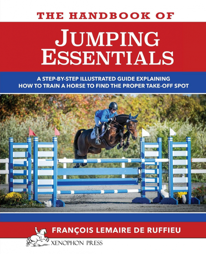 THE HANDBOOK OF JUMPING ESSENTIALS. A STEP-BY-STEP GUIDE EXPLAINING HOW TO TRAIN A HORSE TO FIN