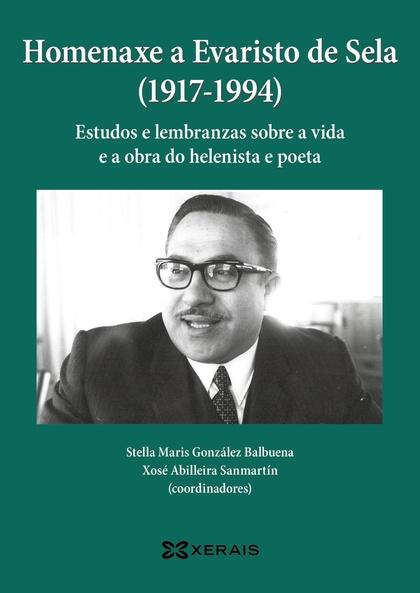 HOMENAXE A EVARISTO DE SELA (1917-1994). ESTUDOS E LEMBRANZAS SOBRE A VIDA E A OBRA DO HELENIST