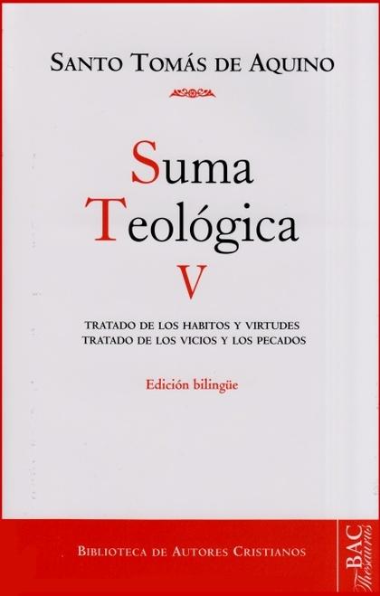 SUMA TEOLÓGICA. V (V: 1-2 Q.49-89): TRATADO DE LOS HÁBITOS Y VIRTUDES; TRATADO D.
